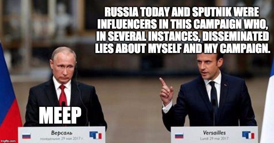 Macron PWNS Putin | RUSSIA TODAY AND SPUTNIK WERE INFLUENCERS IN THIS CAMPAIGN WHO, IN SEVERAL INSTANCES, DISSEMINATED LIES ABOUT MYSELF AND MY CAMPAIGN. MEEP | image tagged in vladimir putin,pwned,emmanuel macron,viva la france,standing up to authoritarians | made w/ Imgflip meme maker