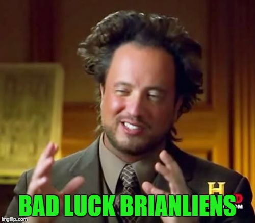 Ancient Aliens Meme | BAD LUCK BRIANLIENS | image tagged in memes,ancient aliens | made w/ Imgflip meme maker