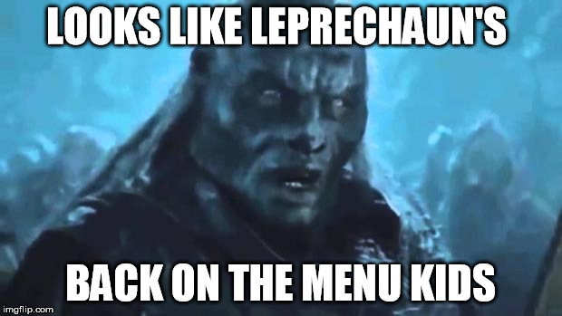 Lord of the Rings Meat's back on the menu | LOOKS LIKE LEPRECHAUN'S BACK ON THE MENU KIDS | image tagged in lord of the rings meat's back on the menu,AdviceAnimals | made w/ Imgflip meme maker