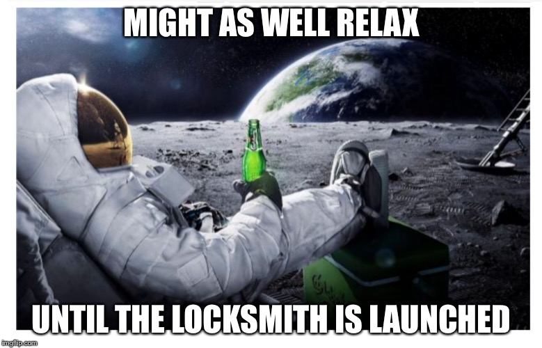 Lunar brew | MIGHT AS WELL RELAX UNTIL THE LOCKSMITH IS LAUNCHED | image tagged in lunar brew | made w/ Imgflip meme maker