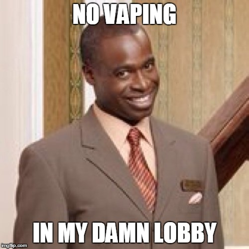 Not in MY Damn Lobby | NO VAPING IN MY DAMN LOBBY | image tagged in lobbying,vaping,meme | made w/ Imgflip meme maker