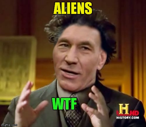 Picardliens | ALIENS WTF | image tagged in meme mash up,picard wtf,giorgio tsoukalos | made w/ Imgflip meme maker