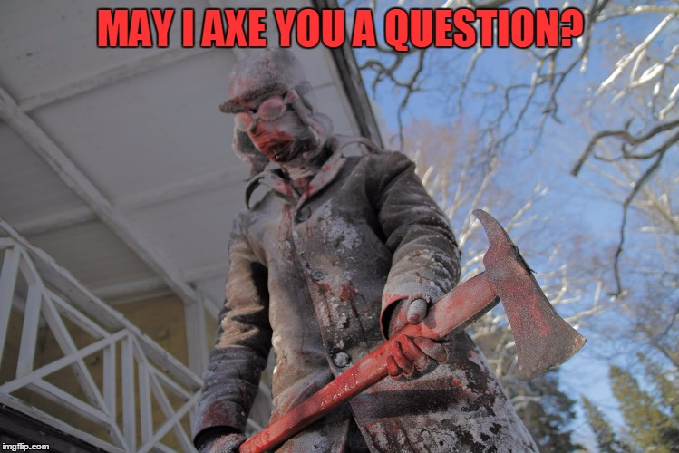 MAY I AXE YOU A QUESTION? | made w/ Imgflip meme maker