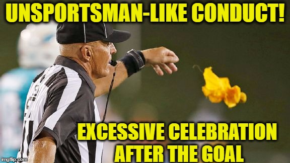 UNSPORTSMAN-LIKE CONDUCT! EXCESSIVE CELEBRATION AFTER THE GOAL | made w/ Imgflip meme maker