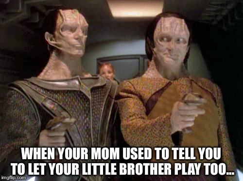 When your Mom used to tell you to let your little brother play too… |  WHEN YOUR MOM USED TO TELL YOU TO LET YOUR LITTLE BROTHER PLAY TOO… | image tagged in ds9,star trek deep space nine,garak | made w/ Imgflip meme maker