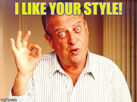 I LIKE YOUR STYLE! | made w/ Imgflip meme maker