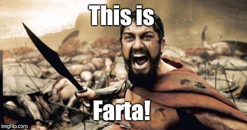 Sparta Leonidas Meme | This is Farta! | image tagged in memes,sparta leonidas | made w/ Imgflip meme maker