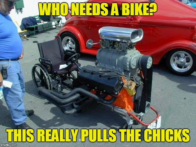 WHO NEEDS A BIKE? THIS REALLY PULLS THE CHICKS | made w/ Imgflip meme maker