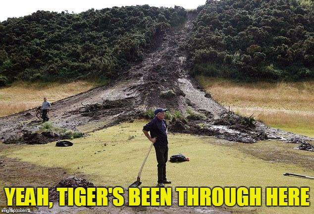 YEAH, TIGER'S BEEN THROUGH HERE | made w/ Imgflip meme maker
