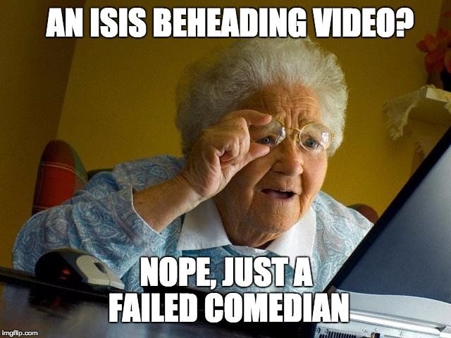 Failed Comedian Kathy Griffith does a mock beheading of the president #Secretservice | AN ISIS BEHEADING VIDEO? NOPE, JUST A FAILED COMEDIAN | image tagged in memes,grandma finds the internet,one does not simply,donald trump,election 2016,leftists | made w/ Imgflip meme maker