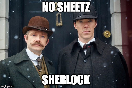 NO SHEETZ SHERLOCK | made w/ Imgflip meme maker