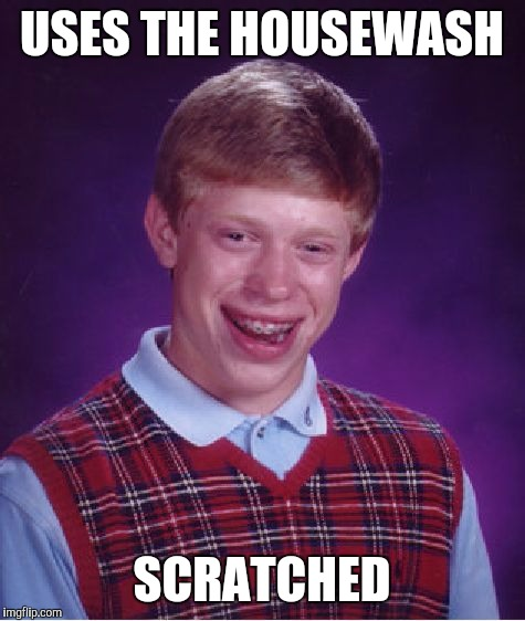 Bad Luck Brian Meme | USES THE HOUSEWASH SCRATCHED | image tagged in memes,bad luck brian | made w/ Imgflip meme maker
