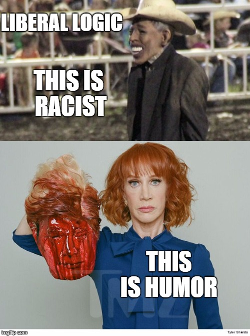 THIS IS RACIST THIS IS HUMOR LIBERAL LOGIC | image tagged in kathy griffin,trump,obama | made w/ Imgflip meme maker