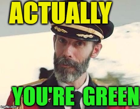 Captain Obvious | ACTUALLY YOU'RE  GREEN | image tagged in captain obvious | made w/ Imgflip meme maker