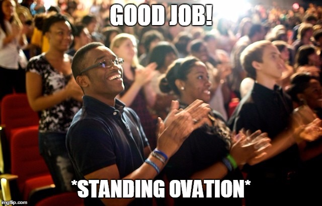 GOOD JOB! *STANDING OVATION* | made w/ Imgflip meme maker