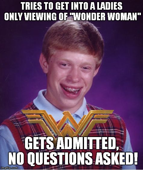 "Enjoy the movie girls! | TRIES TO GET INTO A LADIES ONLY VIEWING OF ""WONDER WOMAN"" GETS ADMITTED, NO QUESTIONS ASKED! 