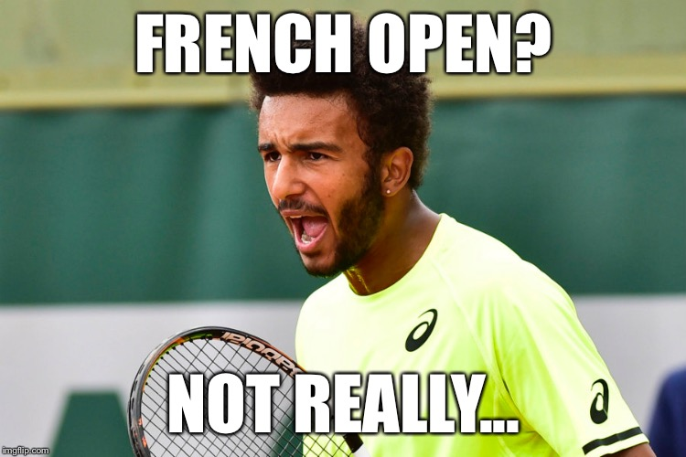 Maxime Erreur | FRENCH OPEN? NOT REALLY... | image tagged in memes | made w/ Imgflip meme maker