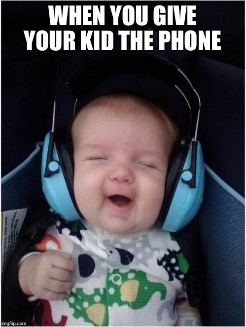 Jammin Baby | WHEN YOU GIVE YOUR KID THE PHONE | image tagged in memes,jammin baby | made w/ Imgflip meme maker