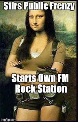 Memes | Stirs Public Frenzy Starts Own FM Rock Station | image tagged in memes | made w/ Imgflip meme maker