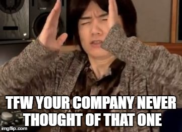 TFW YOUR COMPANY NEVER THOUGHT OF THAT ONE | made w/ Imgflip meme maker