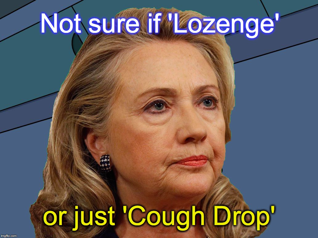 Not sure if 'Lozenge' or just 'Cough Drop' | image tagged in hillary not sure | made w/ Imgflip meme maker