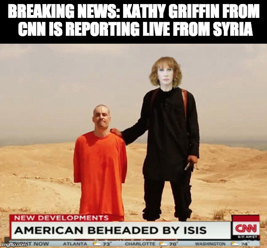 BREAKING NEWS: KATHY GRIFFIN FROM CNN IS REPORTING LIVE FROM SYRIA | image tagged in kathy griffin tolerance,kathy griffin,isis,beheading,cnn | made w/ Imgflip meme maker