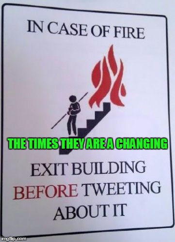 At work they said if you are not trained to use an extinguisher to pull the alarm and leave. Pull the alarm?  | THE TIMES THEY ARE A CHANGING | image tagged in stupid humor | made w/ Imgflip meme maker