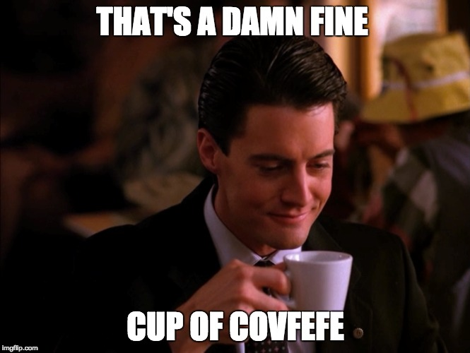 damn fine covfeffe | THAT'S A DAMN FINE CUP OF COVFEFE | image tagged in covfefe | made w/ Imgflip meme maker