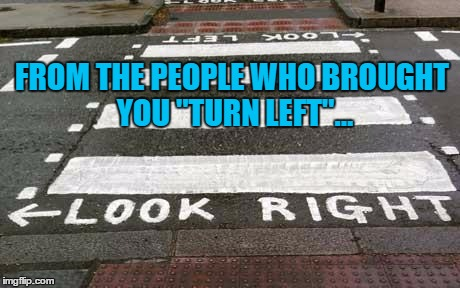 "FROM THE PEOPLE WHO BROUGHT YOU ""TURN LEFT""... 