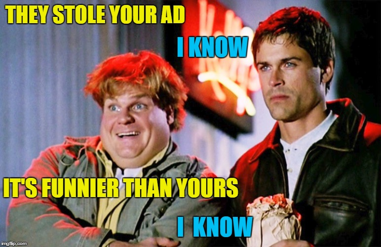 THEY STOLE YOUR AD I  KNOW IT'S FUNNIER THAN YOURS I KNOW | made w/ Imgflip meme maker