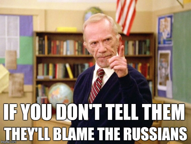 Mister Hand | IF YOU DON'T TELL THEM THEY'LL BLAME THE RUSSIANS | image tagged in mister hand | made w/ Imgflip meme maker