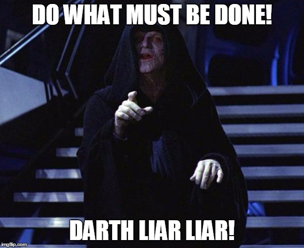 DO WHAT MUST BE DONE! DARTH LIAR LIAR! | image tagged in palpatine | made w/ Imgflip meme maker
