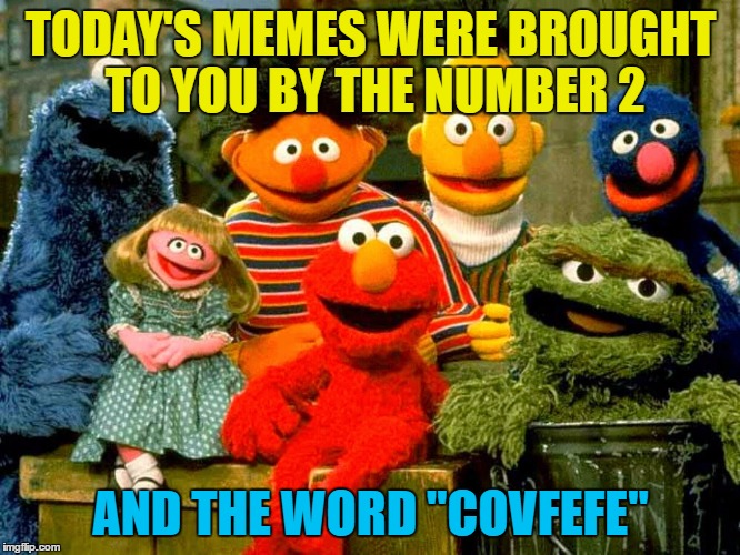 "Invest in Covfefe... :) | TODAY'S MEMES WERE BROUGHT TO YOU BY THE NUMBER 2 AND THE WORD ""COVFEFE"" 
