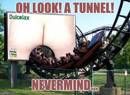 You had one job billboard guy... And you nailed it! | OH LOOK! A TUNNEL! NEVERMIND... | image tagged in memes,funny,roller coaster | made w/ Imgflip meme maker