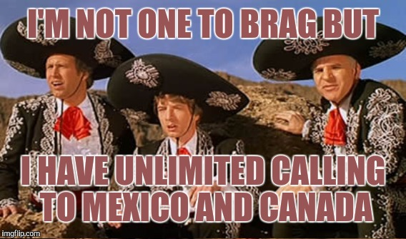 I'M NOT ONE TO BRAG BUT I HAVE UNLIMITED CALLING TO MEXICO AND CANADA | made w/ Imgflip meme maker