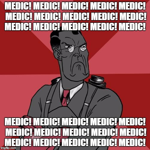 TF2 Angry medic  | MEDIC! MEDIC! MEDIC! MEDIC! MEDIC! MEDIC! MEDIC! MEDIC! MEDIC! MEDIC! MEDIC! MEDIC! MEDIC! MEDIC! MEDIC! MEDIC! MEDIC! MEDIC! MEDIC! MEDIC!  | image tagged in tf2 angry medic | made w/ Imgflip meme maker