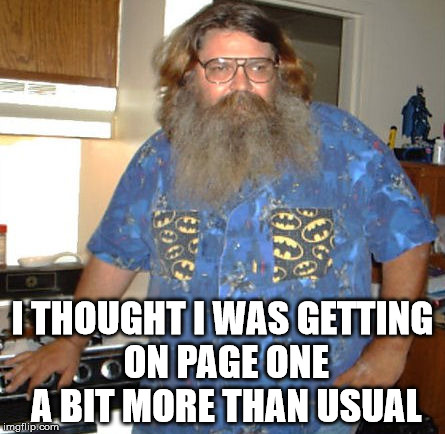 I THOUGHT I WAS GETTING ON PAGE ONE A BIT MORE THAN USUAL | made w/ Imgflip meme maker