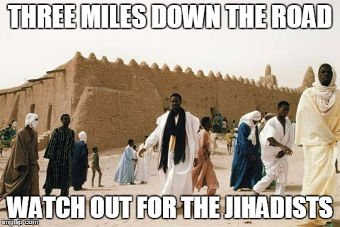 THREE MILES DOWN THE ROAD WATCH OUT FOR THE JIHADISTS | made w/ Imgflip meme maker
