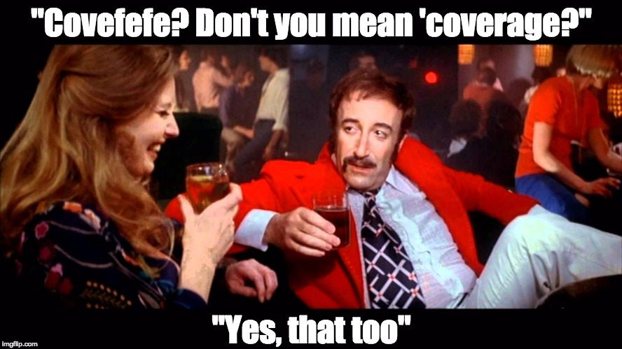 """Covefefe? Don't you mean 'coverage?"" ""Yes, that too"" 