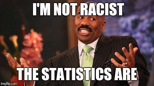 You can't complain about being profiled, if you actually had cocaine in your car... | I'M NOT RACIST THE STATISTICS ARE | image tagged in memes,steve harvey | made w/ Imgflip meme maker