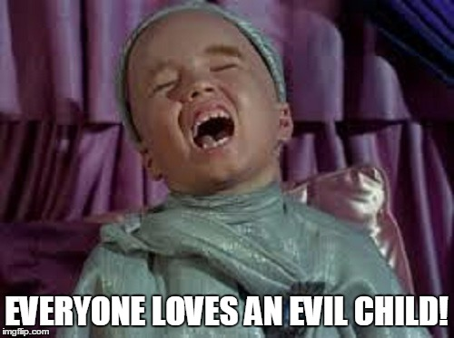 EVERYONE LOVES AN EVIL CHILD! | made w/ Imgflip meme maker