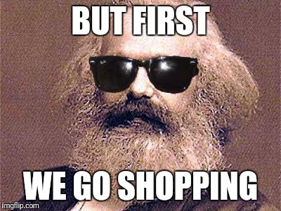 BUT FIRST WE GO SHOPPING | made w/ Imgflip meme maker