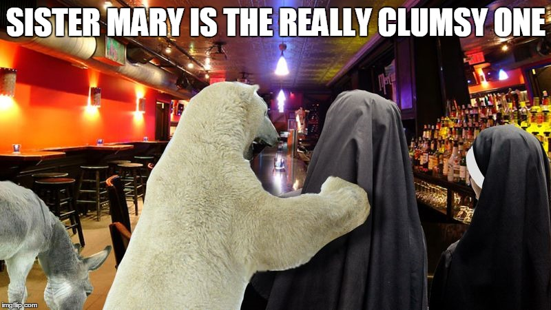 SISTER MARY IS THE REALLY CLUMSY ONE | made w/ Imgflip meme maker