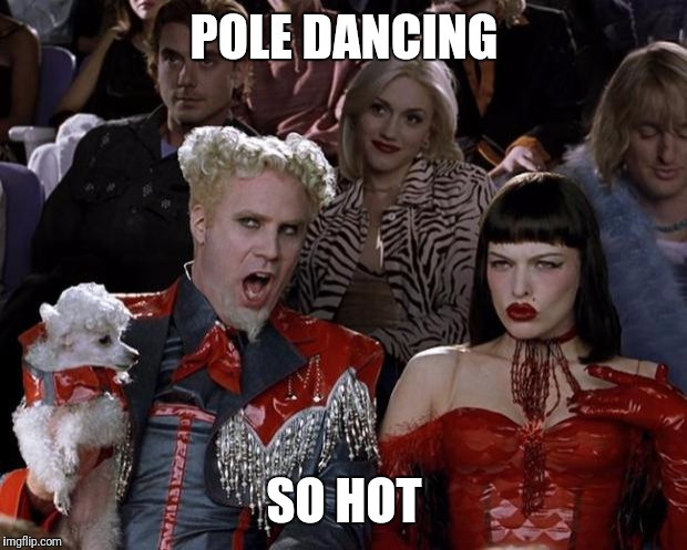 Mugatu So Hot Right Now Meme | POLE DANCING SO HOT | image tagged in memes,mugatu so hot right now | made w/ Imgflip meme maker