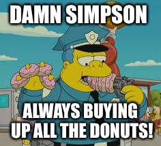 DAMN SIMPSON ALWAYS BUYING UP ALL THE DONUTS! | made w/ Imgflip meme maker