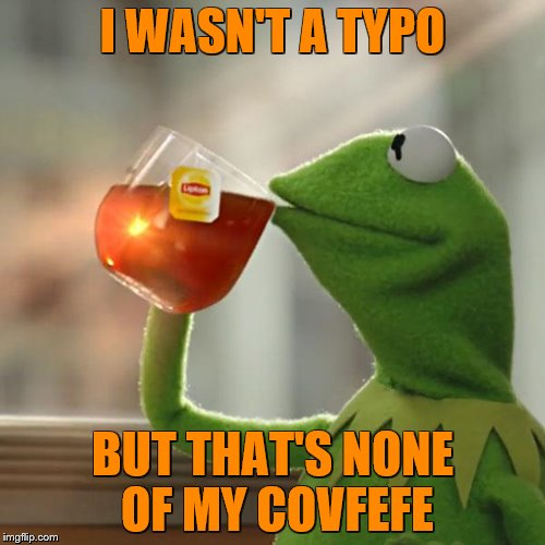 But Thats None Of My Business Meme | I WASN'T A TYPO BUT THAT'S NONE OF MY COVFEFE | image tagged in memes,but thats none of my business,kermit the frog | made w/ Imgflip meme maker