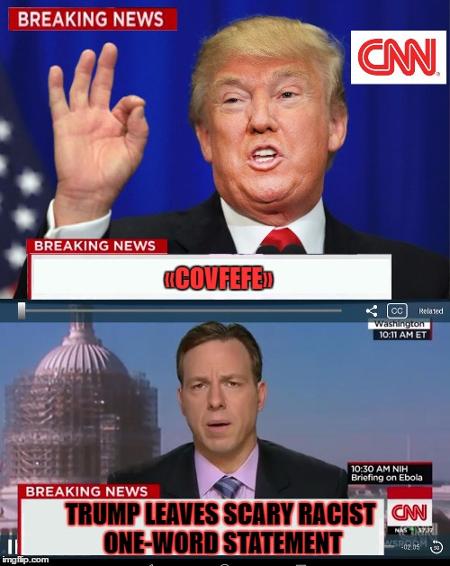 Covfefe... | «COVFEFE» TRUMP LEAVES SCARY RACIST ONE-WORD STATEMENT | image tagged in cnn spins trump news,cnn,trump,covfefe,liberals,fake news | made w/ Imgflip meme maker