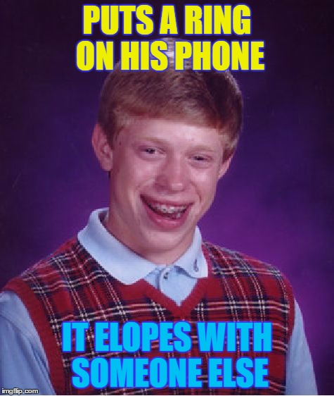 Bad Luck Brian Meme | PUTS A RING ON HIS PHONE IT ELOPES WITH SOMEONE ELSE | image tagged in memes,bad luck brian | made w/ Imgflip meme maker