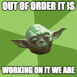 Advice Yoda Meme | OUT OF ORDER IT IS WORKING ON IT WE ARE | image tagged in memes,advice yoda | made w/ Imgflip meme maker