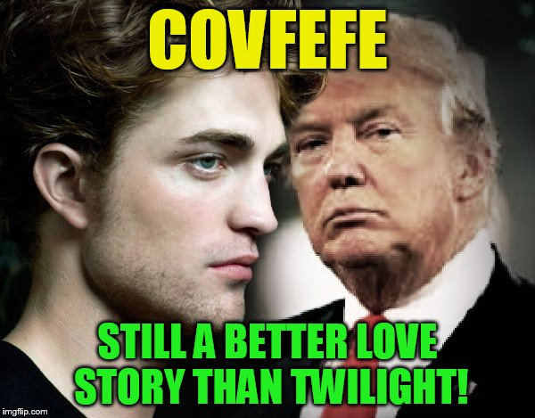 Still A Better Love Story! | COVFEFE STILL A BETTER LOVE STORY THAN TWILIGHT! | image tagged in covfefe,still a better love story than twilight,memes,donald trump,twitter,funny memes | made w/ Imgflip meme maker